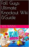 Fall Guys: Ultimate Knockout Wiki &Guide (English Edition)